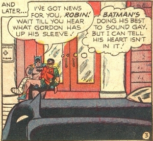 """Batman's Doing His Best to Sound Gay."""